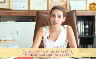 Yabancı Bir Ülkede Yapılan Boşanma Türkiye'de Nasıl Geçerli Hale Getirilir?