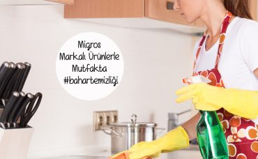 Migros Markalı Ürünlerle Mutfakta Bahar Temizliği