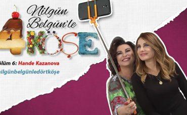 Nilgün Belgün'le 4 Köşe: Hande Kazanova