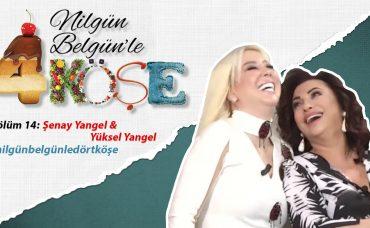 Nilgün Belgün'le 4 Köşe: Şenay & Yüksel Yangel