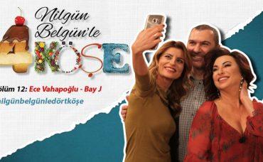 Nilgün Belgün'le 4 Köşe: Ece Vahapoğlu