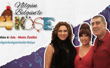 Nilgün Belgün'le 4 Köşe: Eda & Metin Özülkü