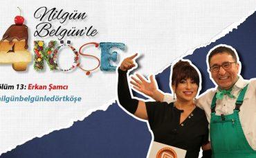 Nilgün Belgün'le 4 Köşe: Erkan Şamcı