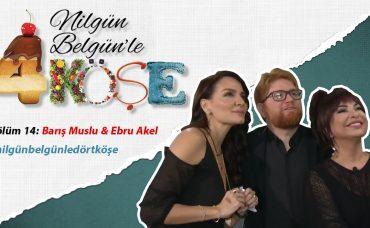Nilgün Belgün'le 4 Köşe: Ebru Akel