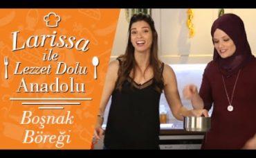Larissa ile Lezzet Dolu Anadolu: Boşnak Böreği
