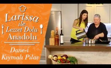 Larissa ile Lezzet Dolu Anadolu: Dane-i Kıymalı Pilav