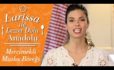 Larissa ile Lezzet Dolu Anadolu: Mercimekli Muska Böreği