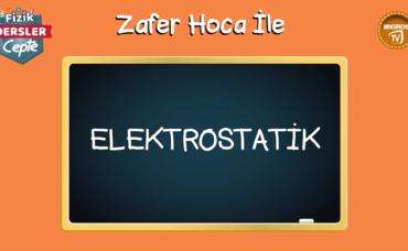 Dersler Cepte Zafer Hoca ile Fizik: Elektrostatik-1