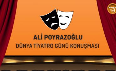 Ali Poyrazoğlu Dünya Tiyatro Günü Mesajı